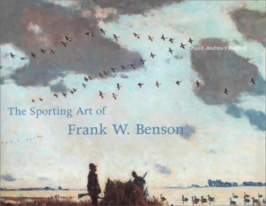 The Sporting Art of Frank W. Benson.