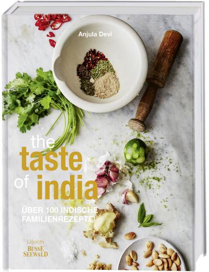The Taste of India. Über 100 indische Familienrezepte.