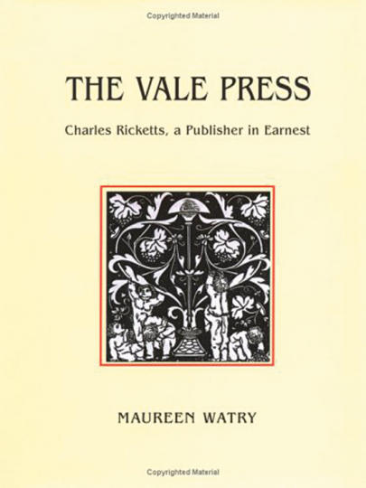 The Vale Press. Charles Ricketts, a Publisher in Earnest.