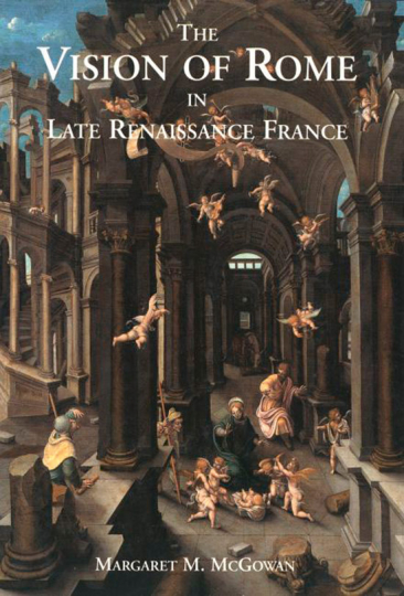 The Vision of Rome in Late Renaissance France. Das Bild Roms im Frankreich der Spätrenaissance.