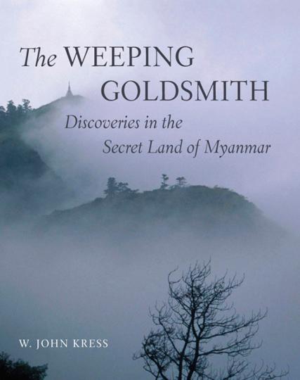 The Weeping Goldsmith. Entdeckung im geheimen Land Myanmar.