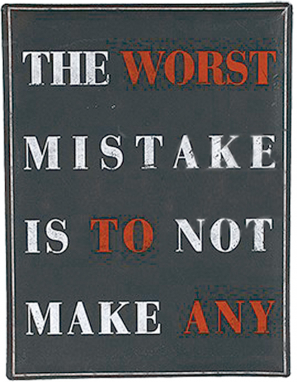 The worst mistake is to not make any