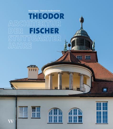 Theodor Fischer. Architektur der Stuttgarter Jahre.