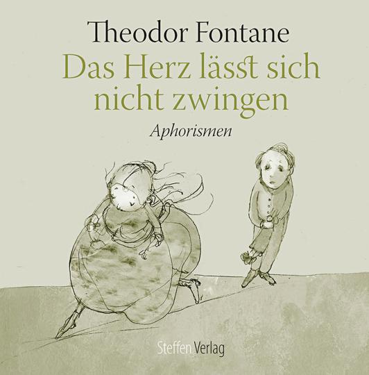 Theodor Fontane. Das Herz lässt sich nicht zwingen. Aphorismen.