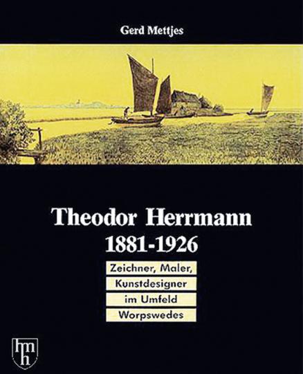 Theodor Herrmann, 1881-1926. Zeichner, Maler, Kunstdesigner im Umfeld Worpswedes.