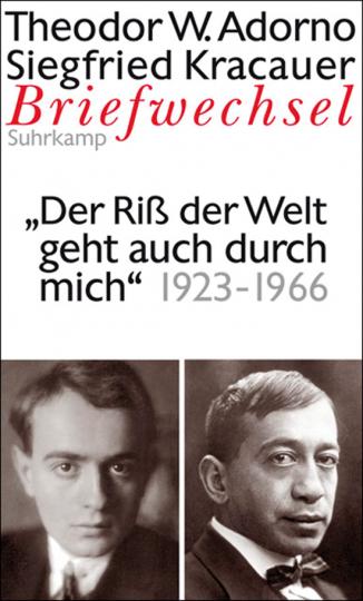Theodor W. Adorno - Siegfried Kracauer. Briefwechsel 1923-1966. »Der Riß der Welt geht auch durch mich«.