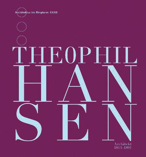 Theophil Hansen. Architekt 1813-1891.