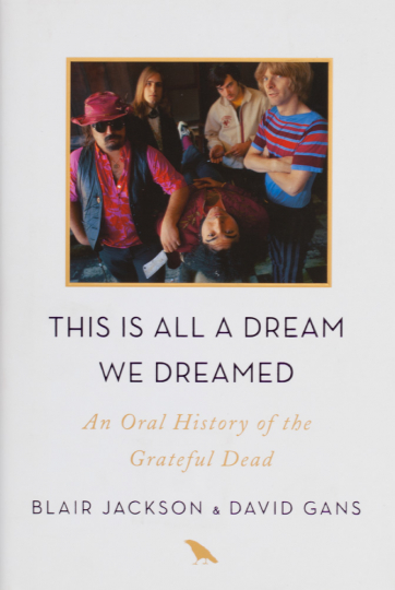 This is all a Dream We Dreamed. An Oral History of the Grateful Dead.