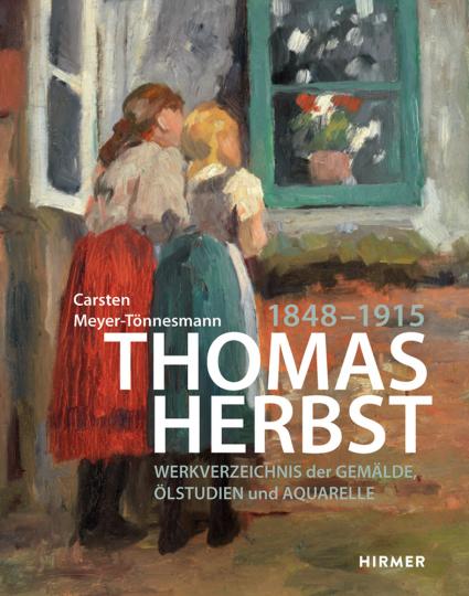 Thomas Herbst. Werkverzeichnis der Gemälde, Ölstudien und Aquarelle 1848-1915.