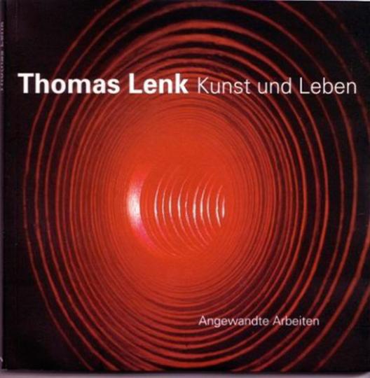 Thomas Lenk. Kunst und Leben. Angewandte Arbeiten.