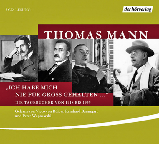 Thomas Mann »Ich habe mich nie für groß gehalten ...« Die Tagebücher von 1918 bis 1955