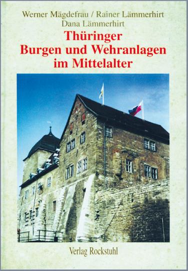 Thüringer Burgen und Wehranlagen im Mittelalter