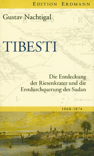 Tibesti. Die Entdeckung der Riesenkrater und die Erstdurchquerung des Sudan 1868-1874.
