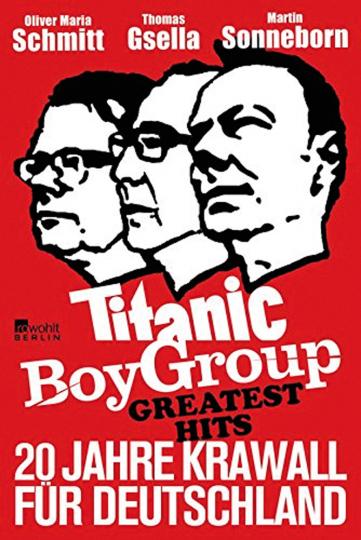 Titanic Boy Group Greatest Hits. 20 Jahre Krawall für Deutschland.