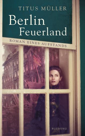 Titus Müller. Berlin Feuerland. Roman eines Aufstands.