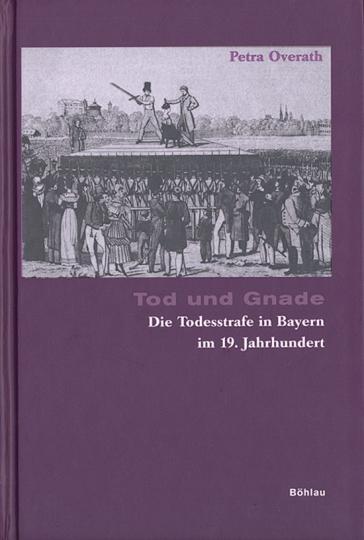 Tod und Gnade. Die Todesstrafe in Bayern im 19. Jahrhundert