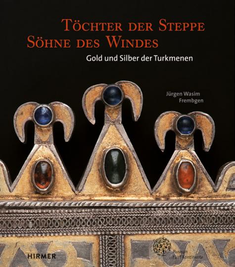 Töchter der Steppe, Söhne des Windes. Gold und Silber der Turkmenen.