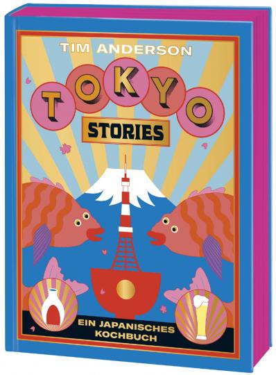 Tokyo Stories. Ein japanisches Kochbuch.