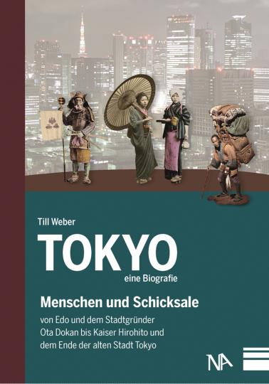 Tokyo. Eine Biografie. Menschen und Schicksale von Edo und dem Stadtgründer Ota Dokan bis Kaiser Hirohito und dem Ende der alten Stadt Tokyo.