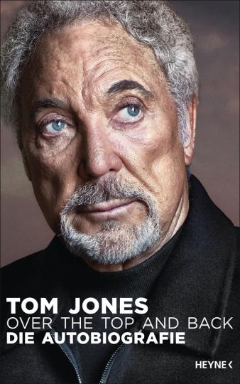Tom Jones. Over the top and back. Die Autobiografie.