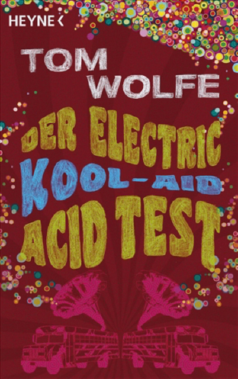 Tom Wolfe. Der Electric Kool-Aid Acid Test.