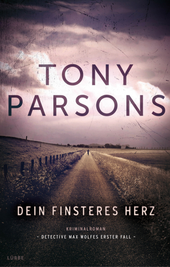 Tony Parsons. Dein finsteres Herz. Detective Max Wolfes erster Fall. Kriminalroman.