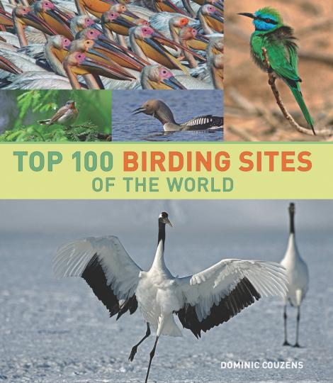 Top 100 Birding Sites of the World. Die weltweit besten Orte zur Vogelbeobachtung.