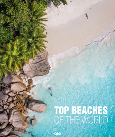 Top Beaches of the World. Traumhafte Strände - Reiseziele zum Träumen.