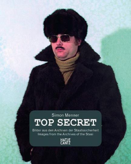 Top Secret. Bilder aus den Archiven der Staatssicherheit.
