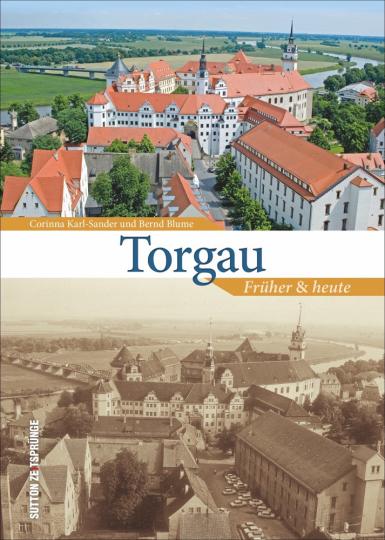 Torgau - Früher und heute.