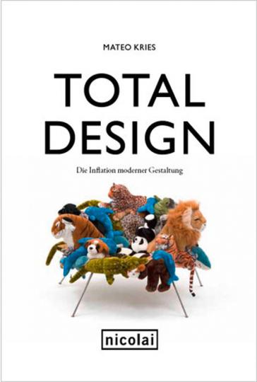 Total Design. Die Inflation moderner Gestaltung.