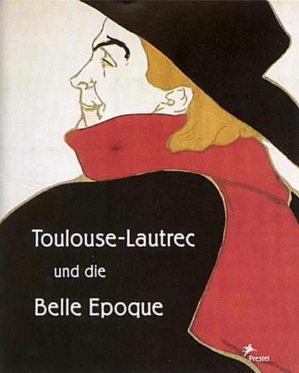 Toulouse-Lautrec und die Belle Epoque