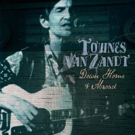 Townes Van Zandt. Down Home & Abroad. 2 CDs.