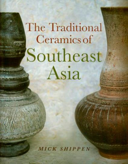 Traditional Ceramics of Southeast Asia. Traditionelle Keramik aus Südostasien.