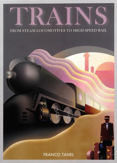 Trains. From Steam Locomotives to High-Speed Rail. Von Dampflokomotiven zu Hochgeschwindigkeitszügen.