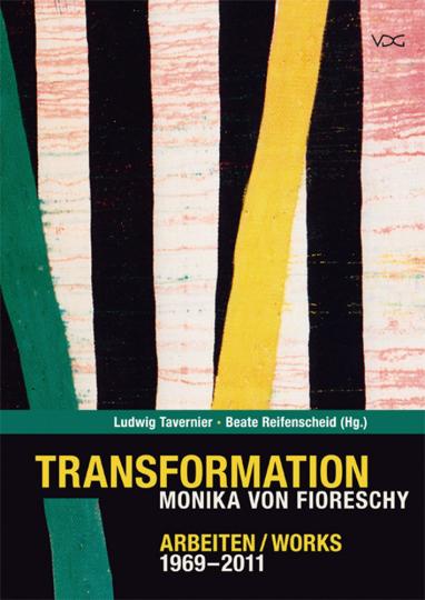 Transformation. Monika von Fioreschy. Arbeiten 1969-2011.