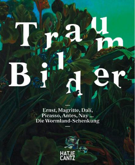 Traum-Bilder. Ernst, Magritte, Dalí, Picasso, Antes, Nay... Die Wormland-Schenkung.