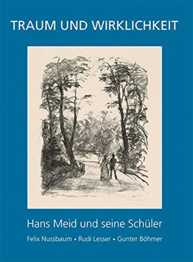 Traum und Wirklichkeit. Hans Meid und seine Schüler Felix Nussbaum, Rudi Lesser, Gunter Böhmer.
