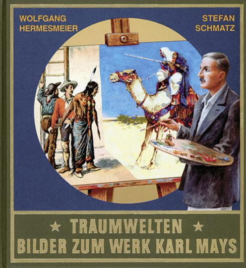 Traumwelten. Bilder zum Werk Karl Mays.