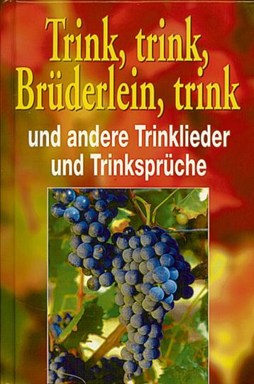 Trink, trink, Brüderlein, trink und andere Trinklieder und Trinksprüche (Buch + CD).