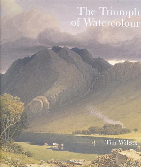 Triumph des Aquarells. Die frühen Jahre der Watercolour Society 1805-1850.