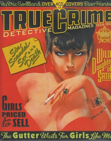 True Crime - Die schaurig-schöne Welt der Detective Magazines 1924-1969
