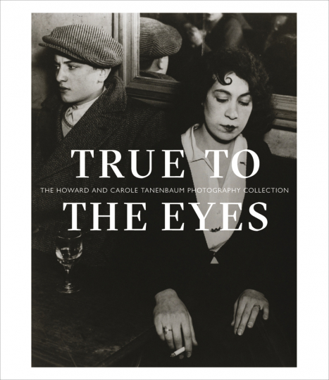 True to the Eyes. Die Howard and Carole Tanenbaum Photography Collection.