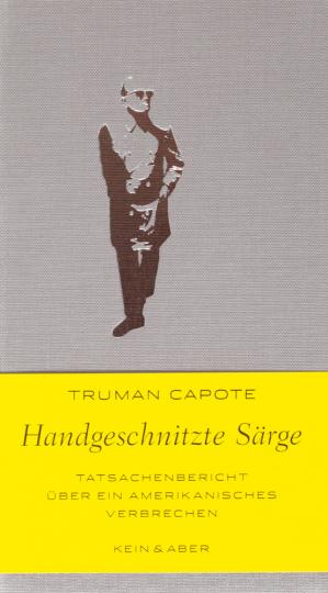 Truman Capote. Handgeschnitzte Särge. Tatsachenbericht über ein amerikanisches Verbrechen.
