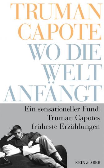 Truman Capote. Wo die Welt anfängt. Frühe Erzählungen.