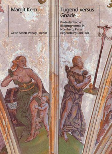 Tugend versus Gnade. Protestantische Bildprogramme in Nürnberg, Pirna, Regensburg und Ulm.