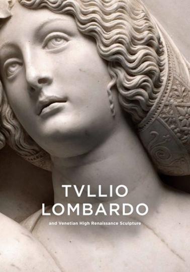 Tullio Lombardo und die Skulptur der venezianischen Hochrenaissance.