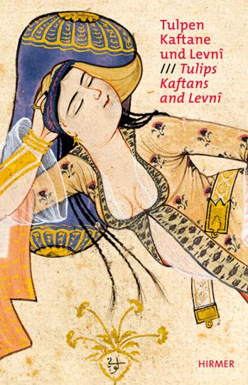Tulpen, Kaftane und Levni. Höfische Mode und Kostümalben der Osmanen aus dem Topkapi Palast Istanbul.