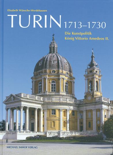 Turin. Die Kunstpolitik König Vittorio Amedeos II.