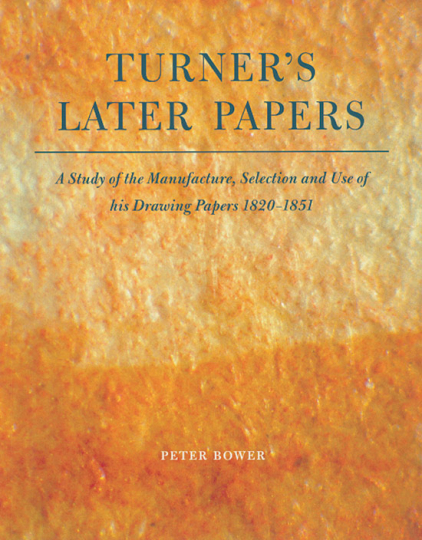 Turner's Later Papers. A Study of the Manufacture, Selection and Use of his Drawing Papers 1820 - 1851.